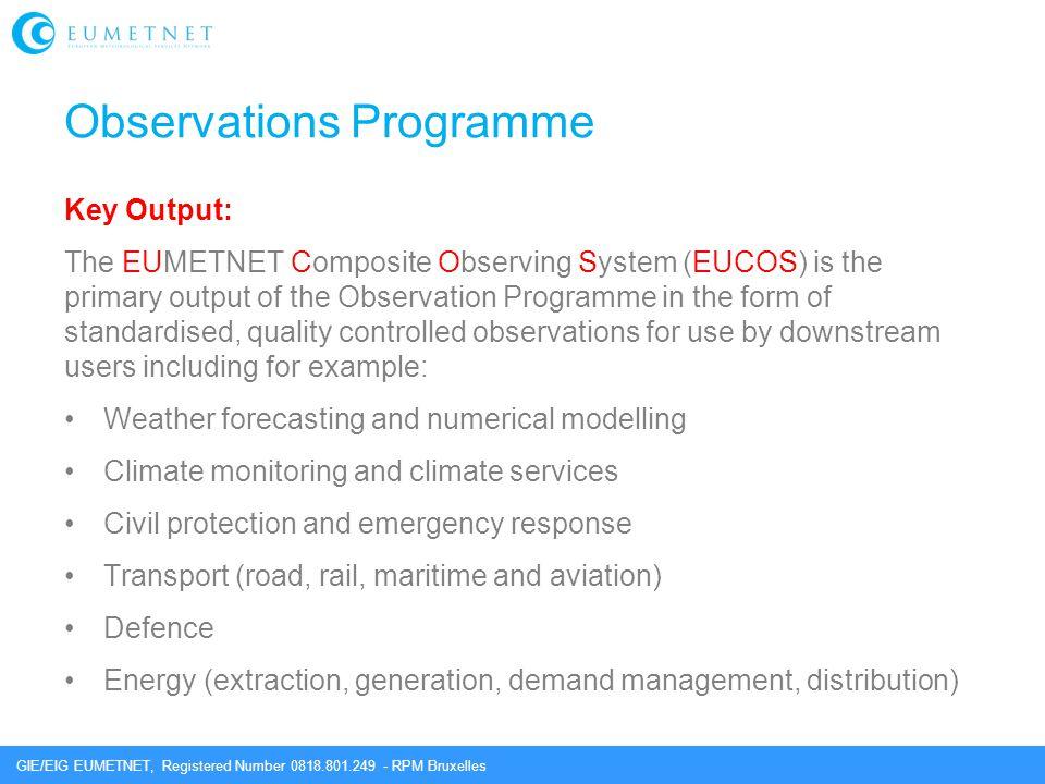 GIE/EIG EUMETNET, Registered Number 0818.801.249 - RPM Bruxelles Observations Programme Key Output: The EUMETNET Composite Observing System (EUCOS) is