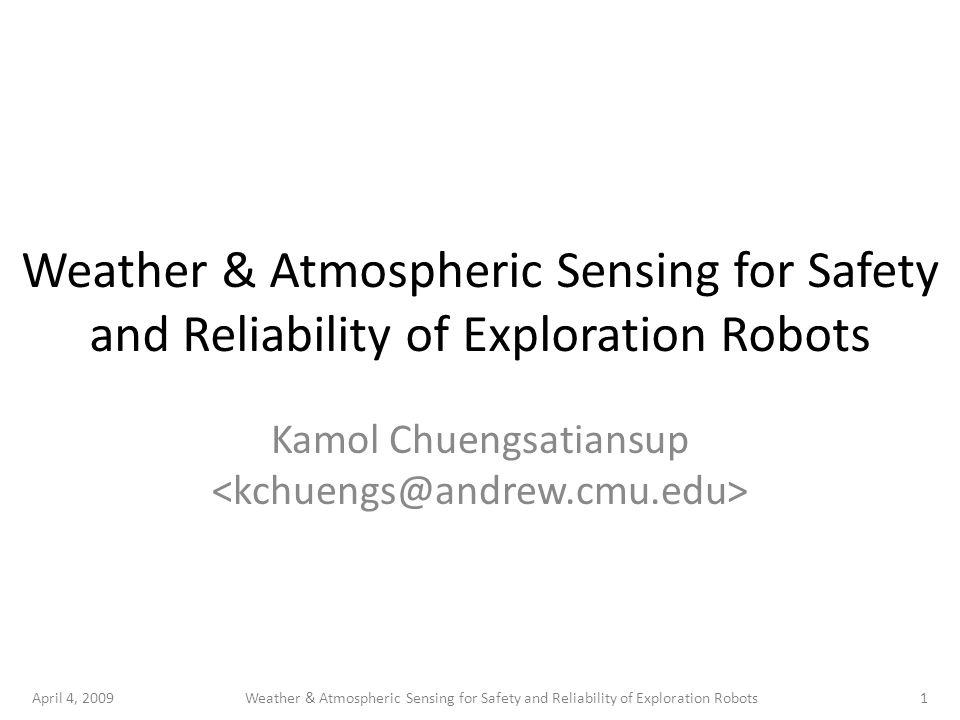 April 4, 20091Weather & Atmospheric Sensing for Safety and Reliability of Exploration Robots Kamol Chuengsatiansup