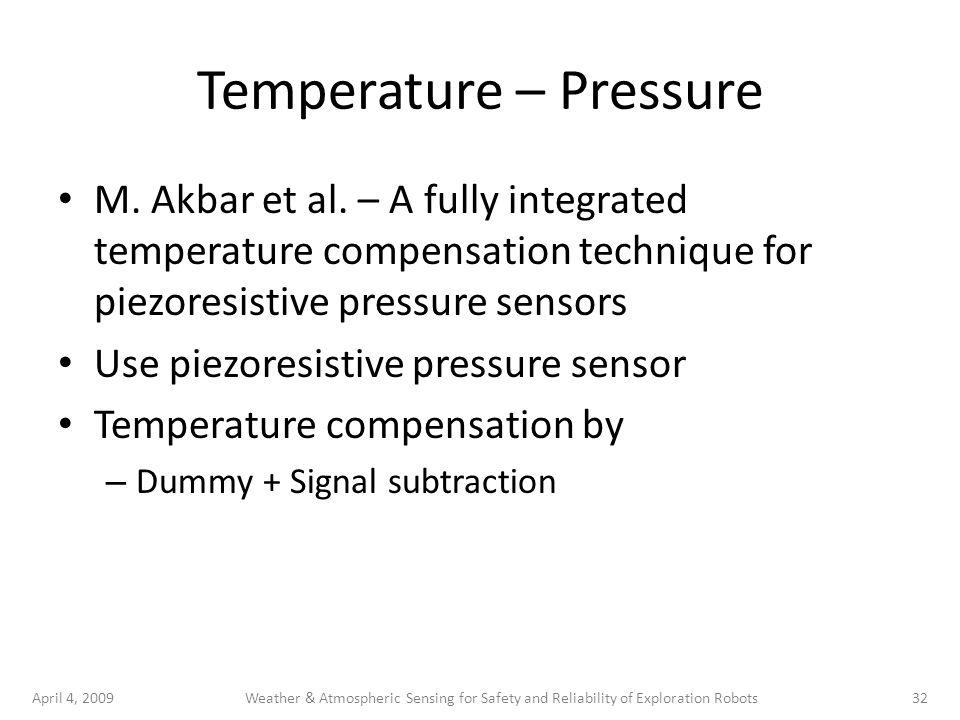 April 4, 200932Weather & Atmospheric Sensing for Safety and Reliability of Exploration Robots Temperature – Pressure M.