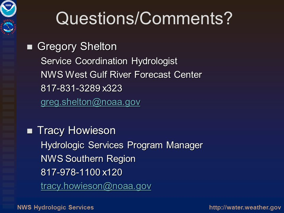 http://water.weather.govNWS Hydrologic Services Questions/Comments? Gregory Shelton Gregory Shelton Service Coordination Hydrologist NWS West Gulf Riv