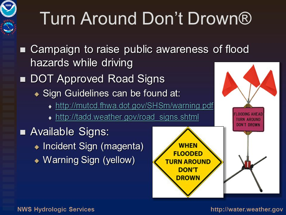 http://water.weather.govNWS Hydrologic Services Turn Around Dont Drown® Campaign to raise public awareness of flood hazards while driving Campaign to