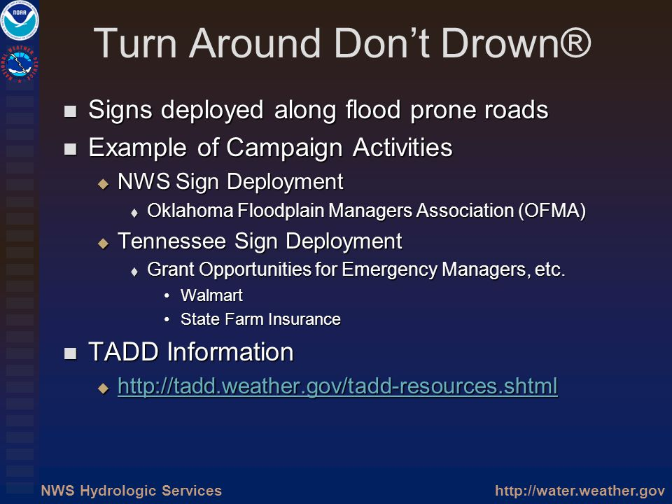 http://water.weather.govNWS Hydrologic Services Turn Around Dont Drown® Signs deployed along flood prone roads Signs deployed along flood prone roads