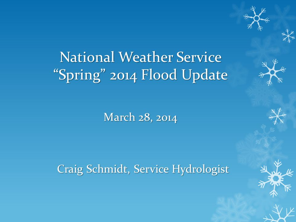 National Weather Service Spring 2014 Flood Update March 28, 2014 Craig Schmidt, Service Hydrologist