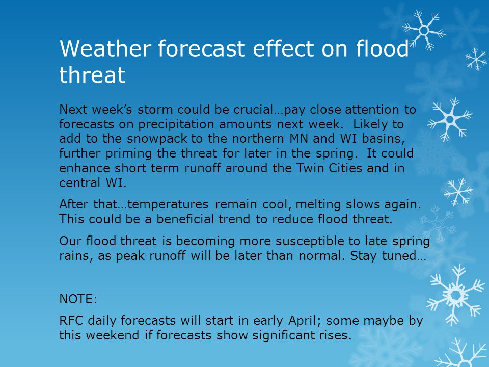 Weather forecast effect on flood threat Next weeks storm could be crucial…pay close attention to forecasts on precipitation amounts next week.