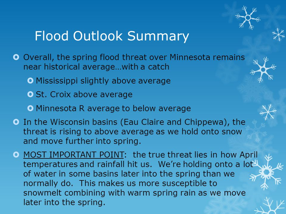 Flood Outlook Summary Overall, the spring flood threat over Minnesota remains near historical average…with a catch Mississippi slightly above average St.