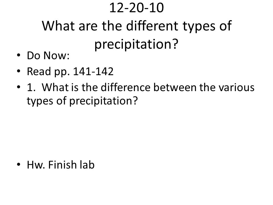 12-20-10 What are the different types of precipitation? Do Now: Read pp. 141-142 1. What is the difference between the various types of precipitation?