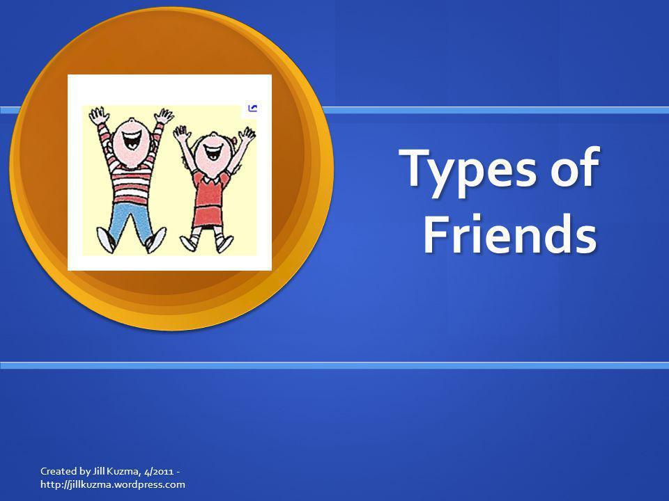 Types of Friends Created by Jill Kuzma, 4/2011 - http://jillkuzma.wordpress.com