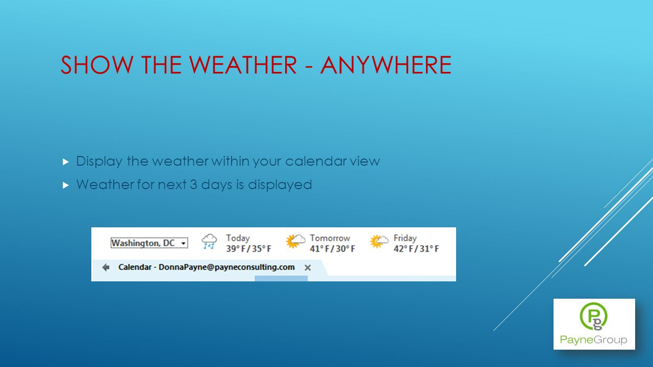 SHOW THE WEATHER - ANYWHERE Display the weather within your calendar view Weather for next 3 days is displayed