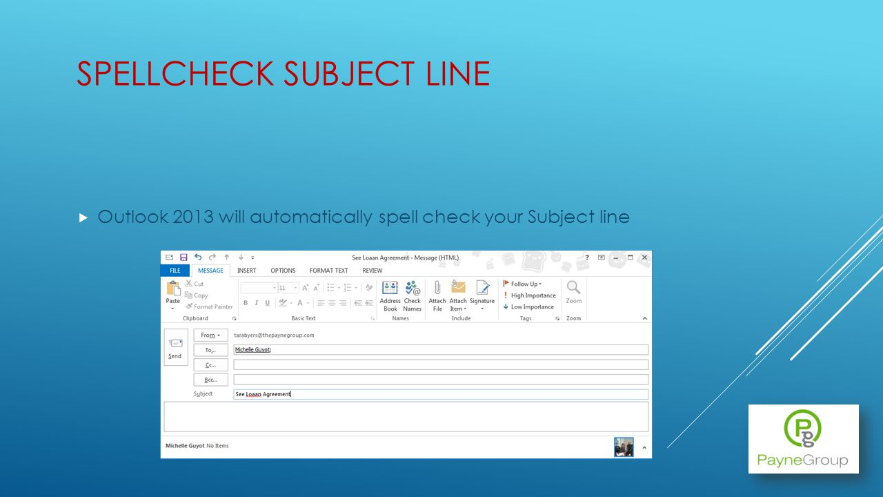 SPELLCHECK SUBJECT LINE Outlook 2013 will automatically spell check your Subject line