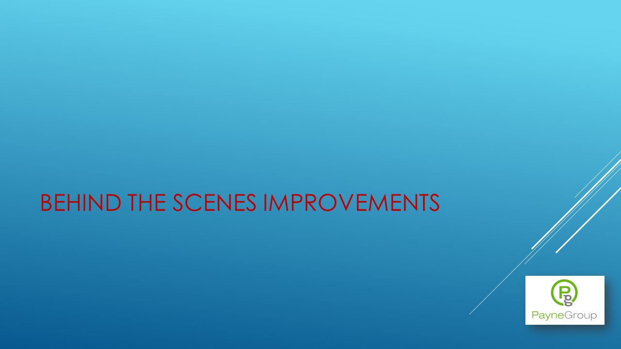 BEHIND THE SCENES IMPROVEMENTS