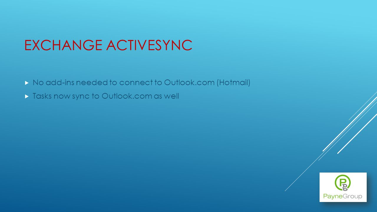 EXCHANGE ACTIVESYNC No add-ins needed to connect to Outlook.com (Hotmail) Tasks now sync to Outlook.com as well