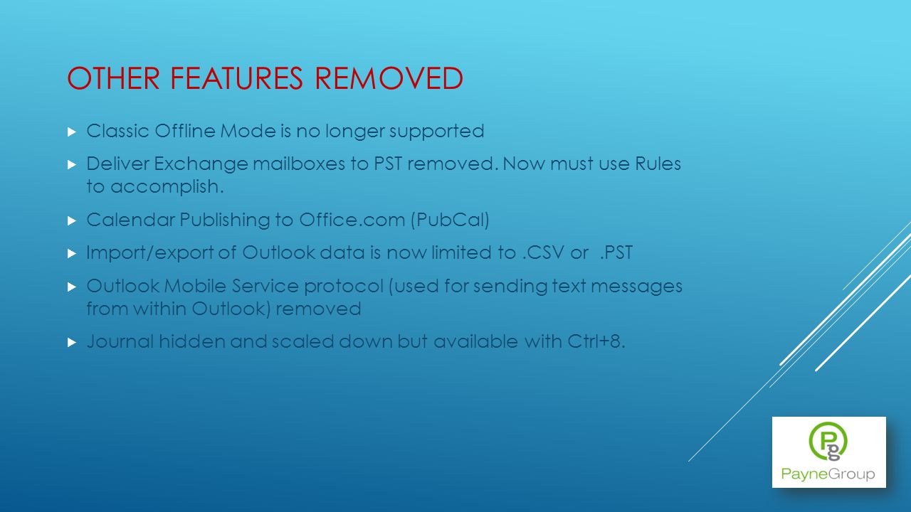 OTHER FEATURES REMOVED Classic Offline Mode is no longer supported Deliver Exchange mailboxes to PST removed.