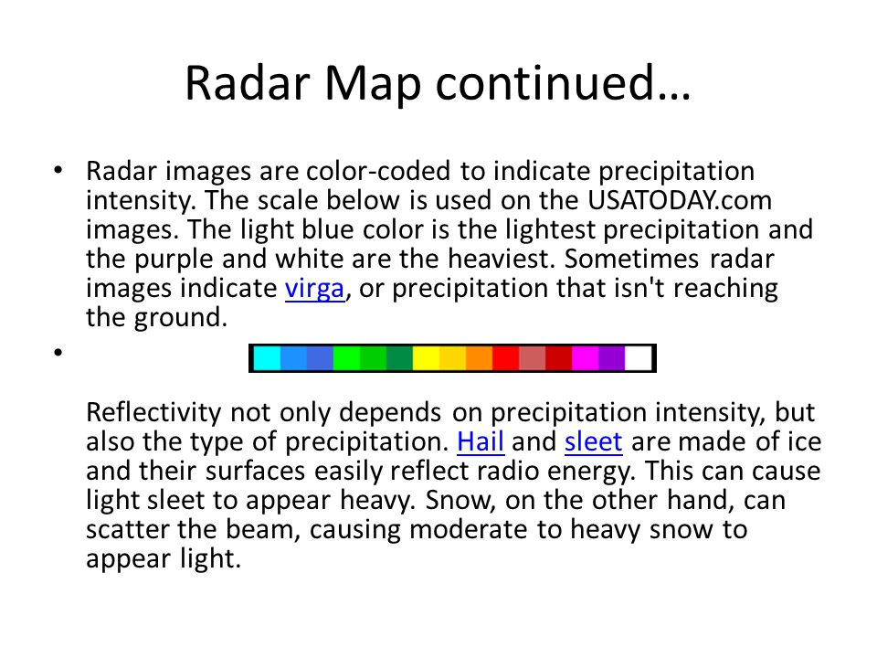 Radar Map continued… Radar images are color-coded to indicate precipitation intensity.