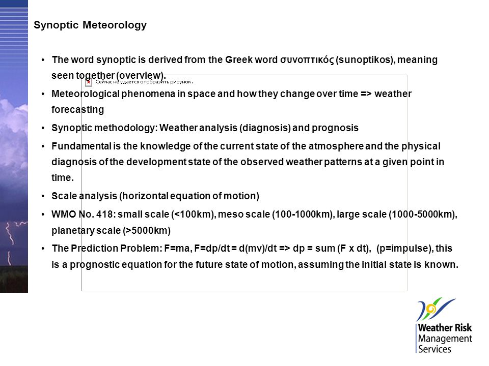 Synoptic Meteorology The word synoptic is derived from the Greek word συνοπτικός (sunoptikos), meaning seen together (overview). Meteorological phenom