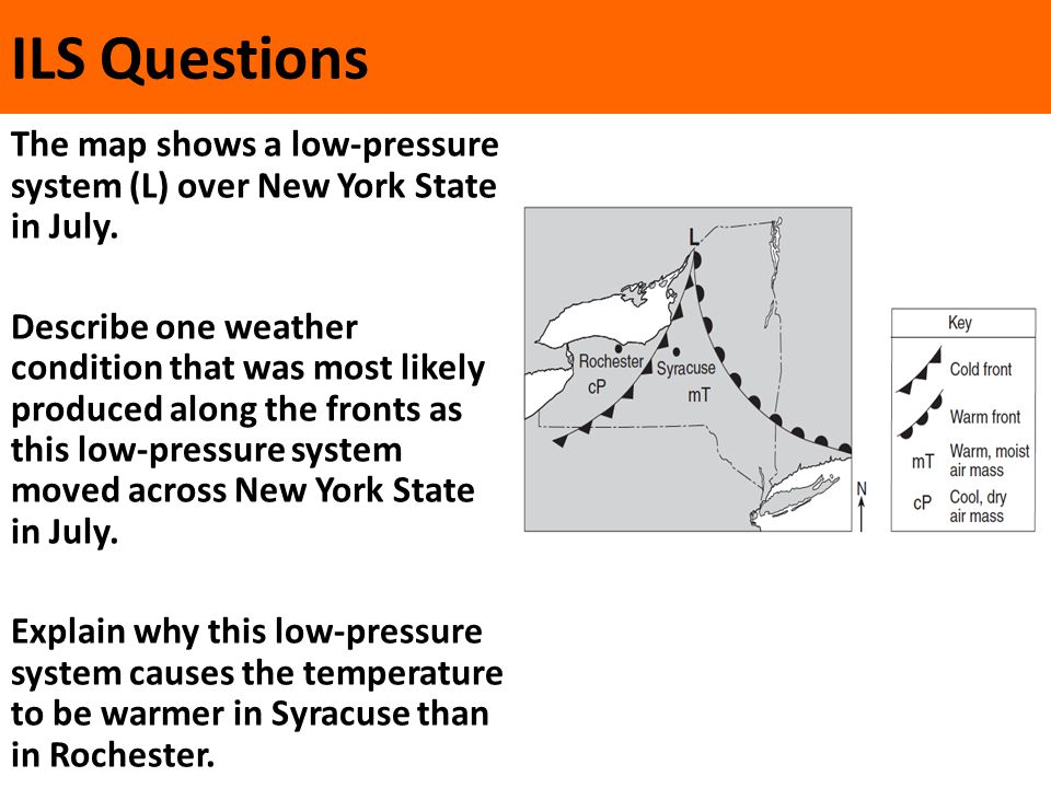 ILS Questions The map shows a low-pressure system (L) over New York State in July. Describe one weather condition that was most likely produced along