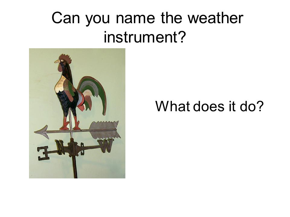 Can you name the weather instrument What does it do
