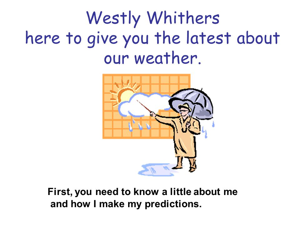 Westly Whithers here to give you the latest about our weather.