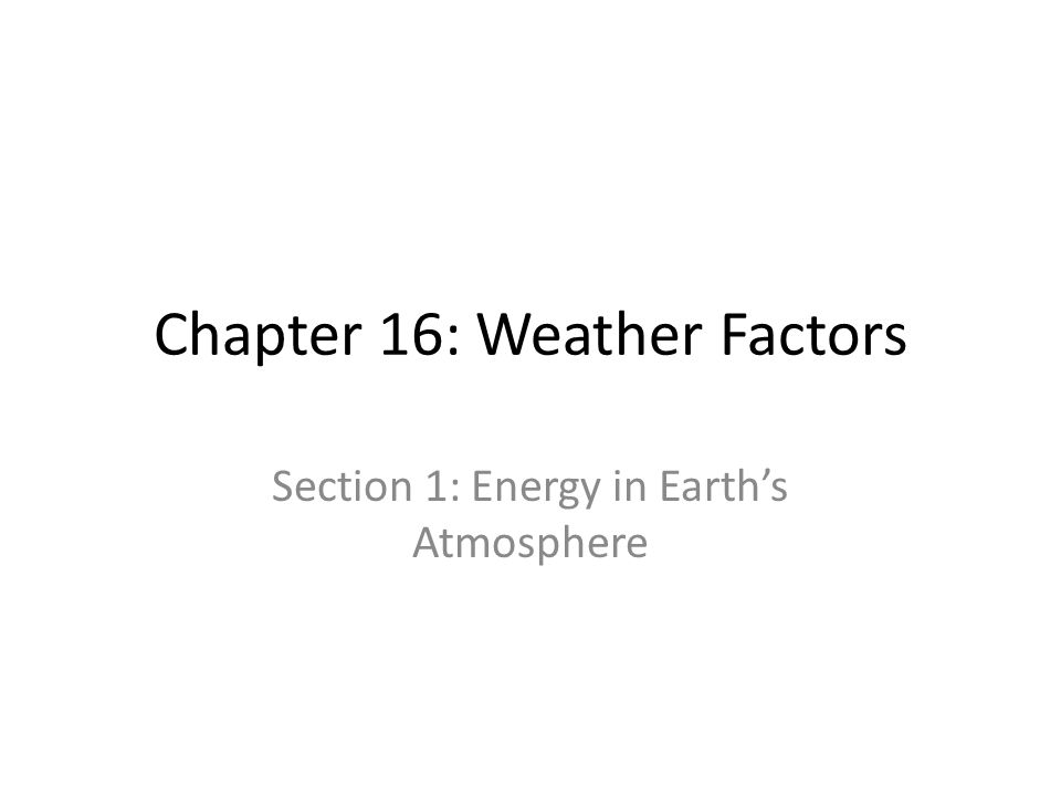 Chapter 16: Weather Factors Section 1: Energy in Earths Atmosphere