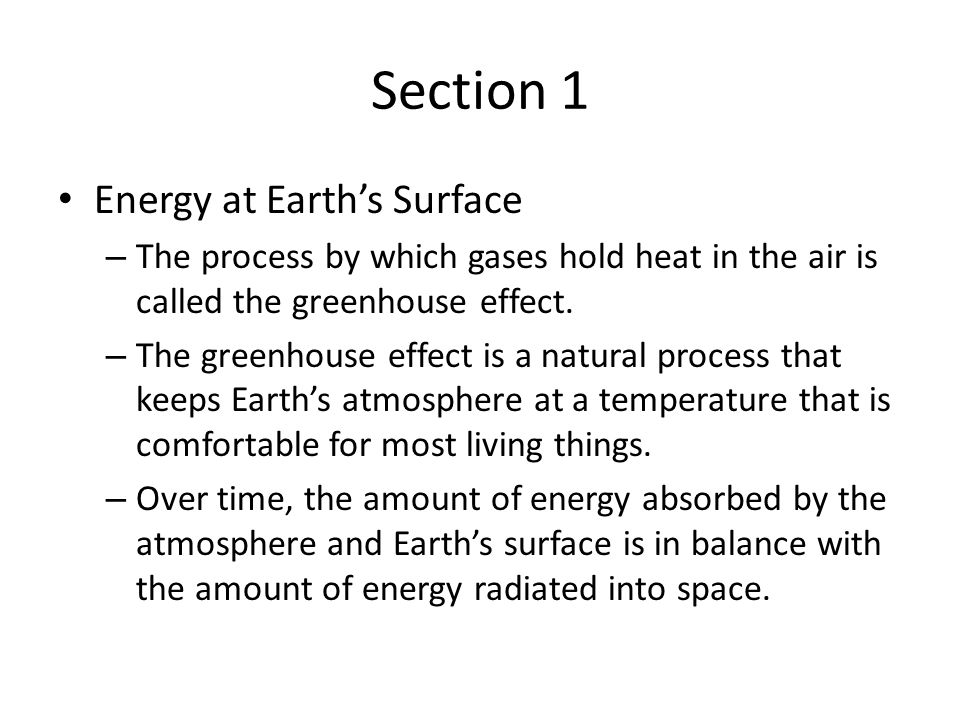 Section 1 Energy at Earths Surface – The process by which gases hold heat in the air is called the greenhouse effect. – The greenhouse effect is a nat