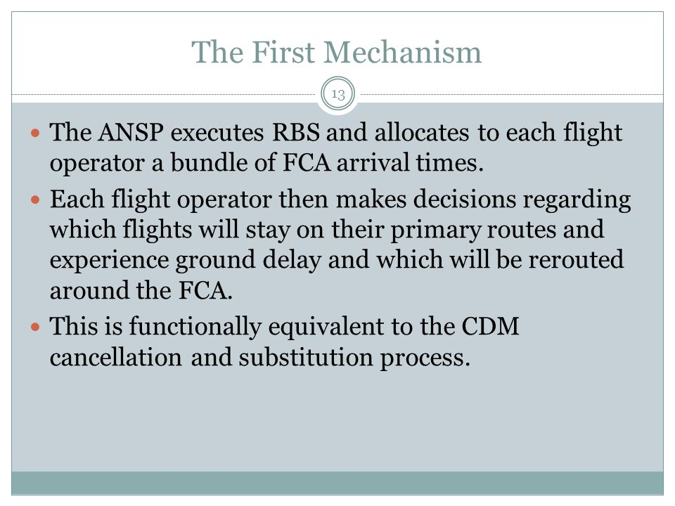 The First Mechanism 13 The ANSP executes RBS and allocates to each flight operator a bundle of FCA arrival times. Each flight operator then makes deci