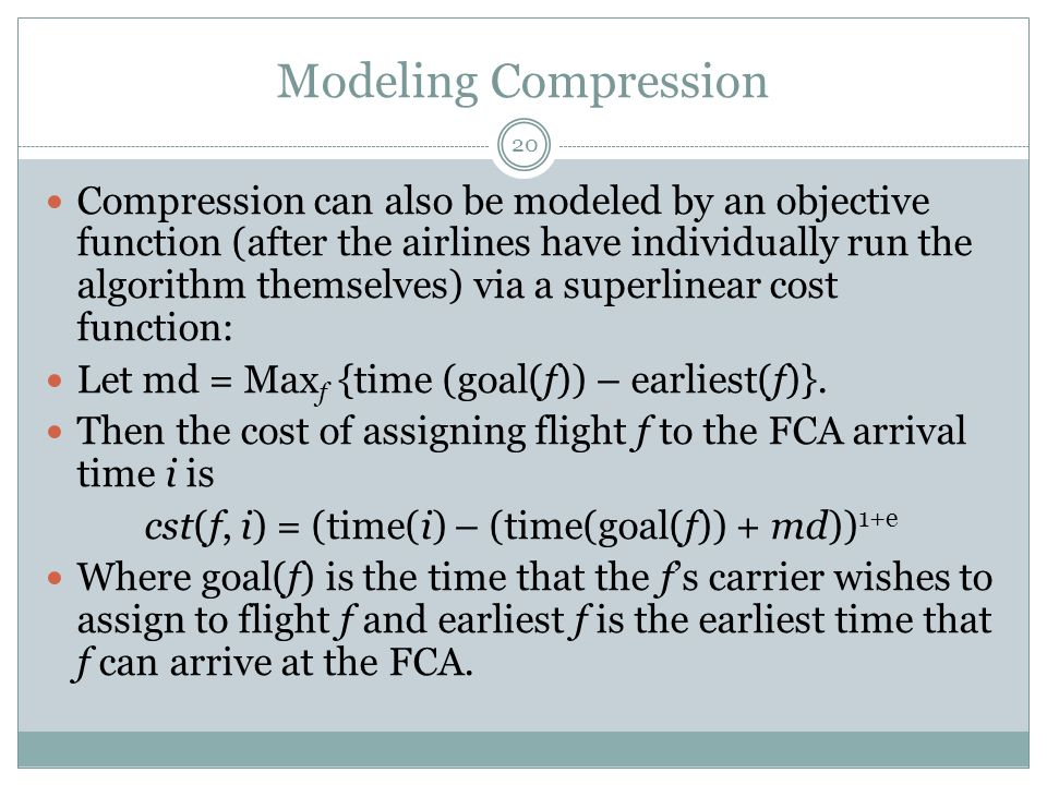 Modeling Compression 20 Compression can also be modeled by an objective function (after the airlines have individually run the algorithm themselves) v