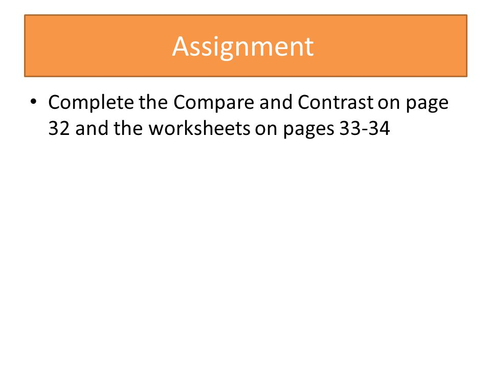 Assignment Complete the Compare and Contrast on page 32 and the worksheets on pages 33-34