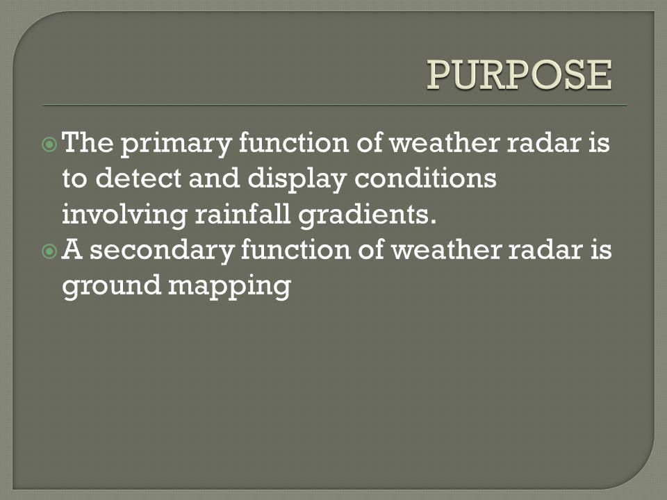 The primary function of weather radar is to detect and display conditions involving rainfall gradients.