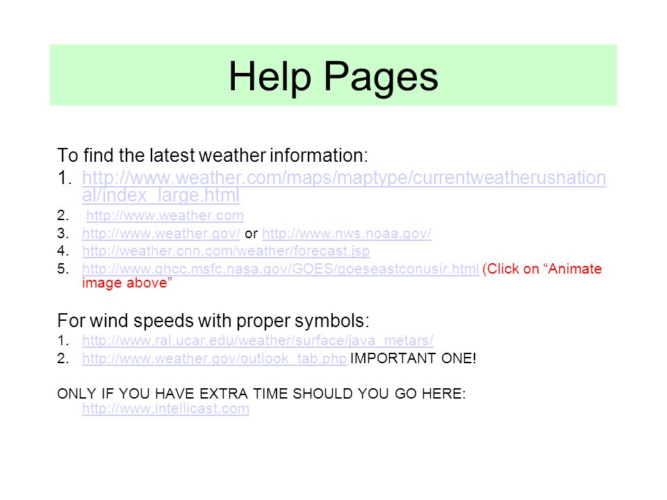 Help Pages To find the latest weather information: 1.http://www.weather.com/maps/maptype/currentweatherusnation al/index_large.htmlhttp://www.weather.