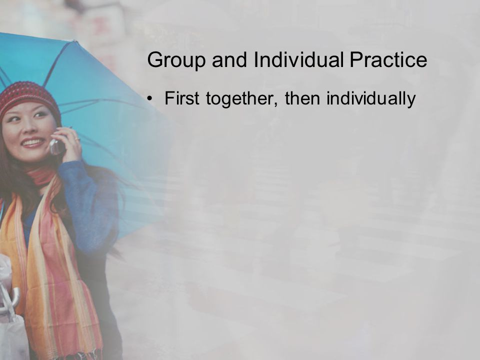 Group and Individual Practice First together, then individually