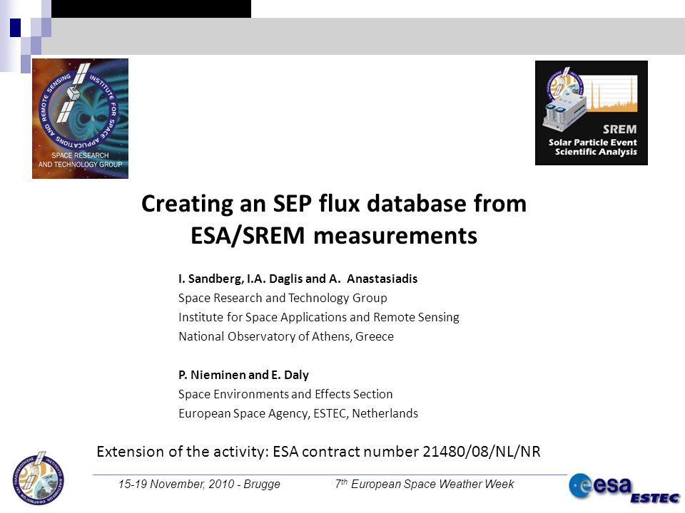 15-19 November, 2010 - Brugge 7 th European Space Weather Week Goal The creation of a new proton and energy solar energetic particle flux database based on the measurements of the Standard Radiation Environment Monitor of ESA.