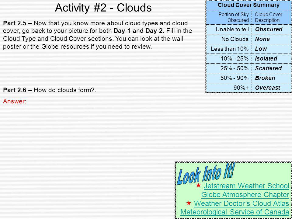 Activity #2 - Clouds Part 2.5 – Now that you know more about cloud types and cloud cover, go back to your picture for both Day 1 and Day 2. Fill in th