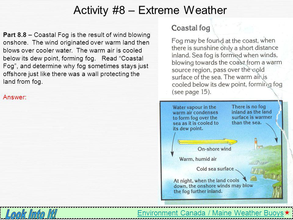 Activity #8 – Extreme Weather Environment Canada / Maine Weather Buoys Environment Canada / Maine Weather Buoys Part 8.8 – Coastal Fog is the result o