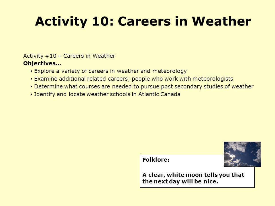 Activity 10: Careers in Weather Activity #10 – Careers in Weather Objectives… Explore a variety of careers in weather and meteorology Examine addition