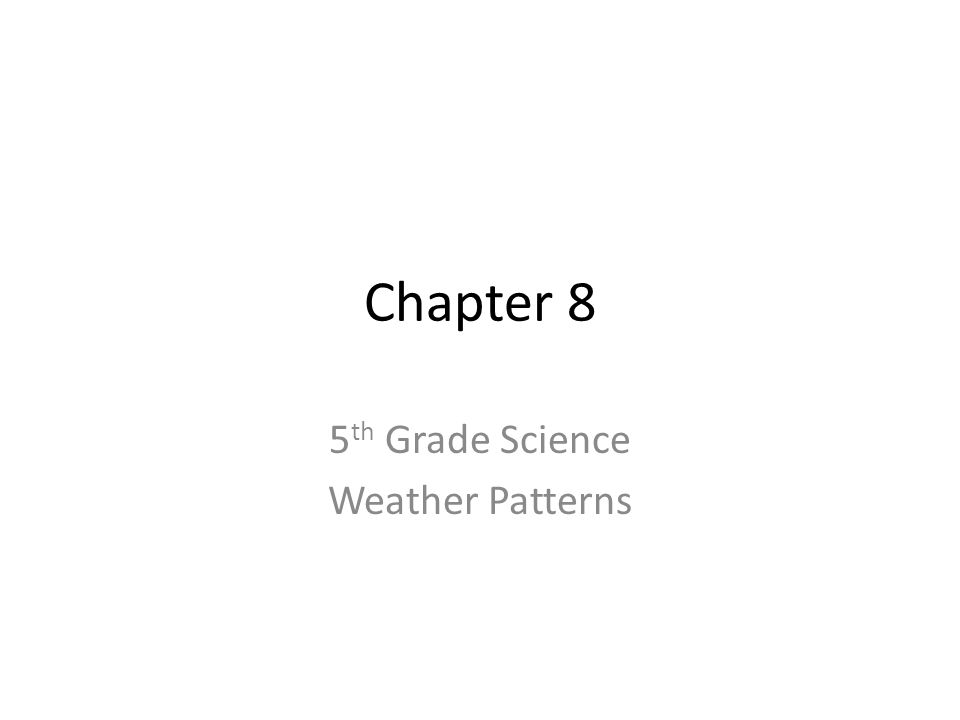 Chapter 8 5 th Grade Science Weather Patterns