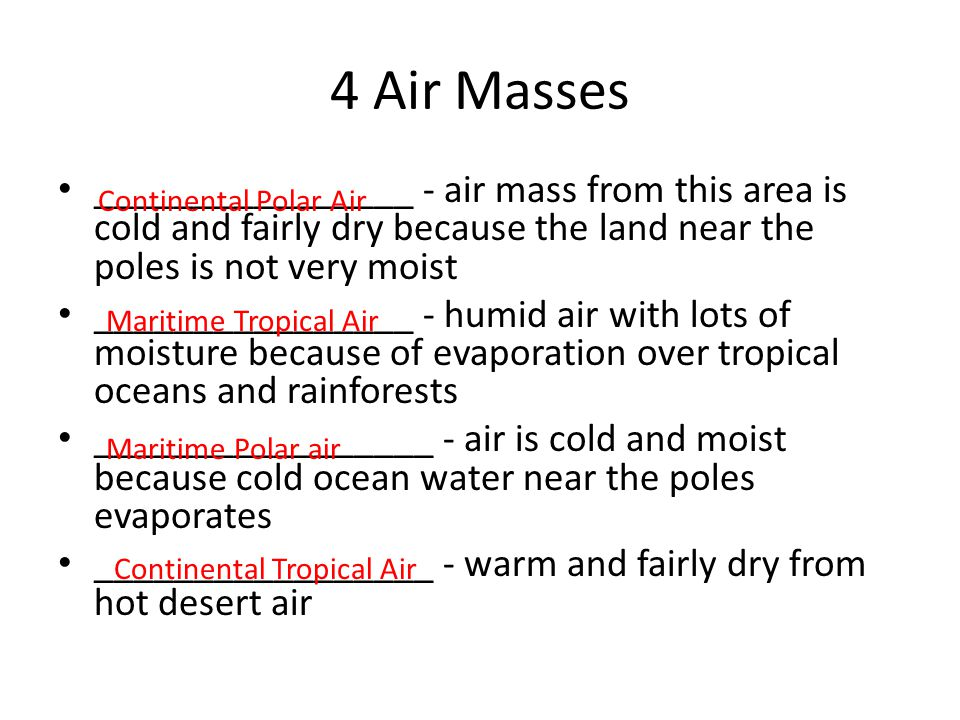 4 Air Masses ________________ - air mass from this area is cold and fairly dry because the land near the poles is not very moist ________________ - hu