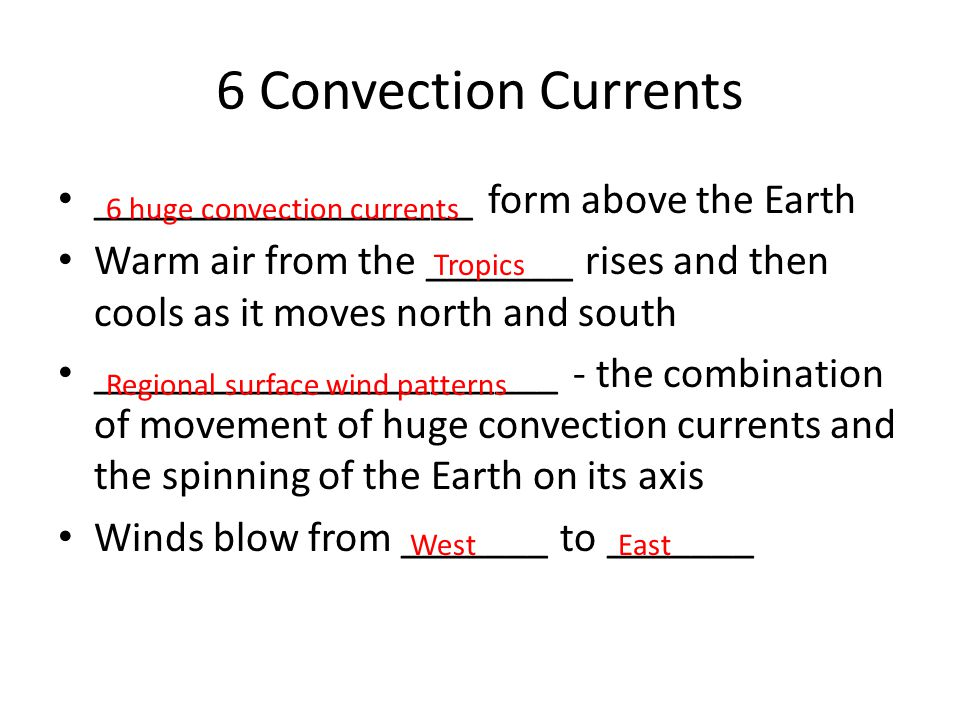 6 Convection Currents __________________ form above the Earth Warm air from the _______ rises and then cools as it moves north and south _____________