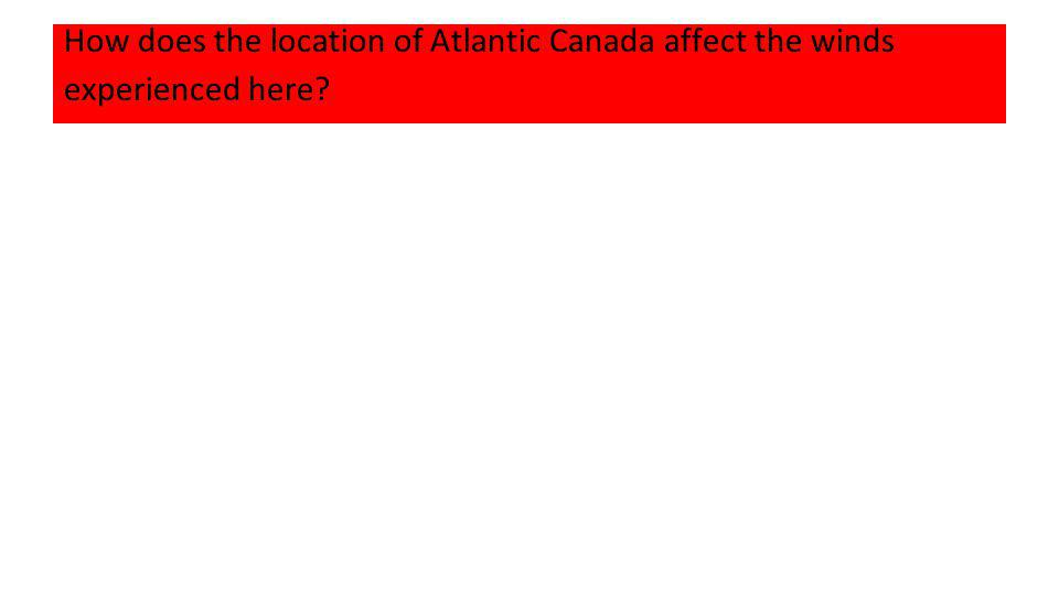 How does the location of Atlantic Canada affect the winds experienced here