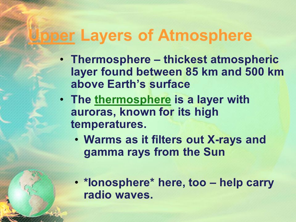 Upper Layers of Atmosphere Mesosphere – extends from the top of the stratosphere to about 85 km above Earth Coldest layer. Meteors burn up in the meso
