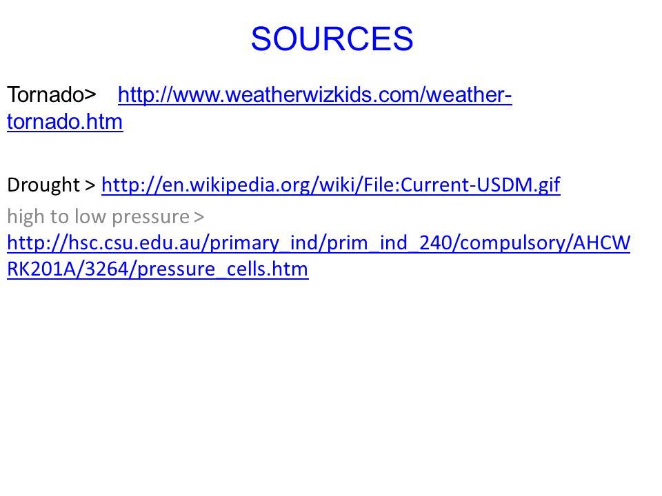 SOURCES Tornado> http://www.weatherwizkids.com/weather- tornado.htmhttp://www.weatherwizkids.com/weather- tornado.htm Drought > http://en.wikipedia.or