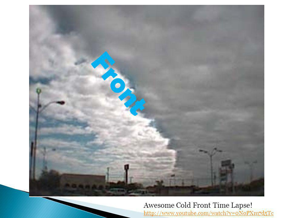 Front Awesome Cold Front Time Lapse! http://www.youtube.com/watch?v=0NoPXm7d5Tc http://www.youtube.com/watch?v=0NoPXm7d5Tc