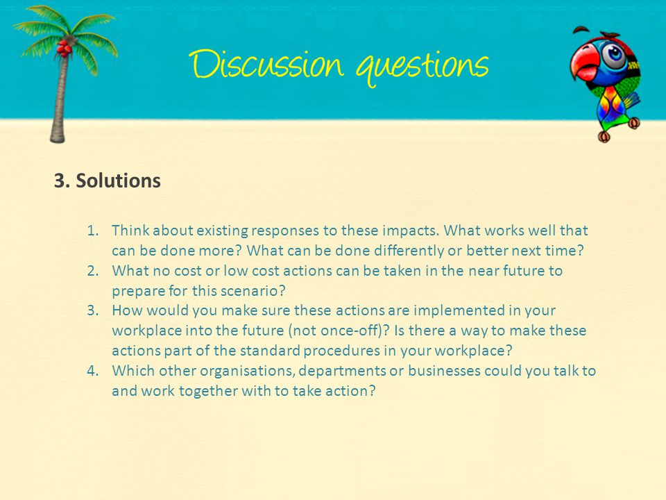3. Solutions 1.Think about existing responses to these impacts. What works well that can be done more? What can be done differently or better next tim