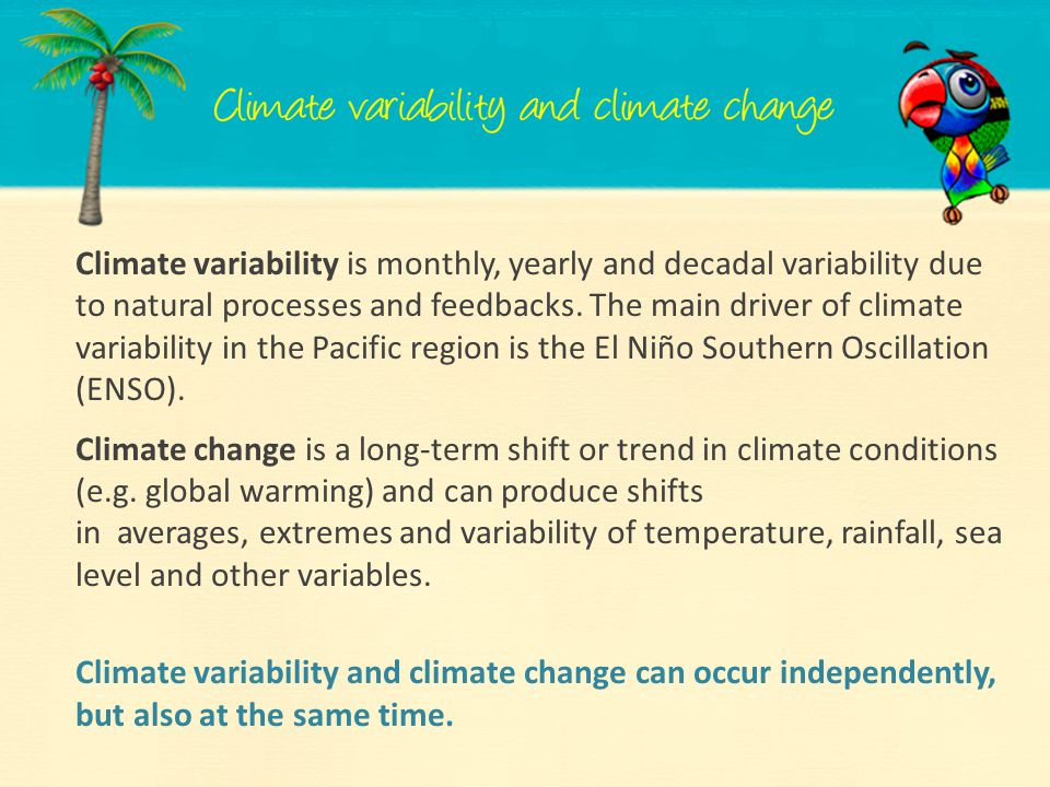 Climate variability is monthly, yearly and decadal variability due to natural processes and feedbacks. The main driver of climate variability in the P