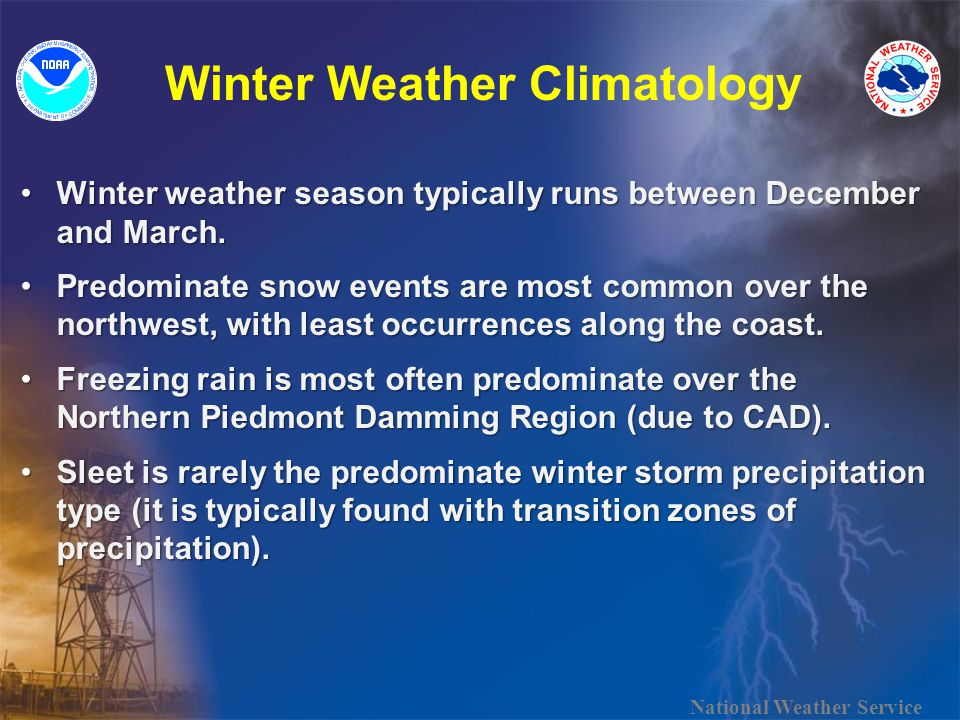 Winter Weather Climatology National Weather Service Winter weather season typically runs between December and March.