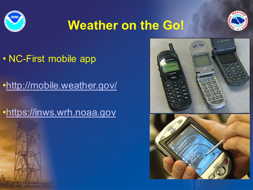Weather on the Go! NC-First mobile app http://mobile.weather.gov/ https://inws.wrh.noaa.gov