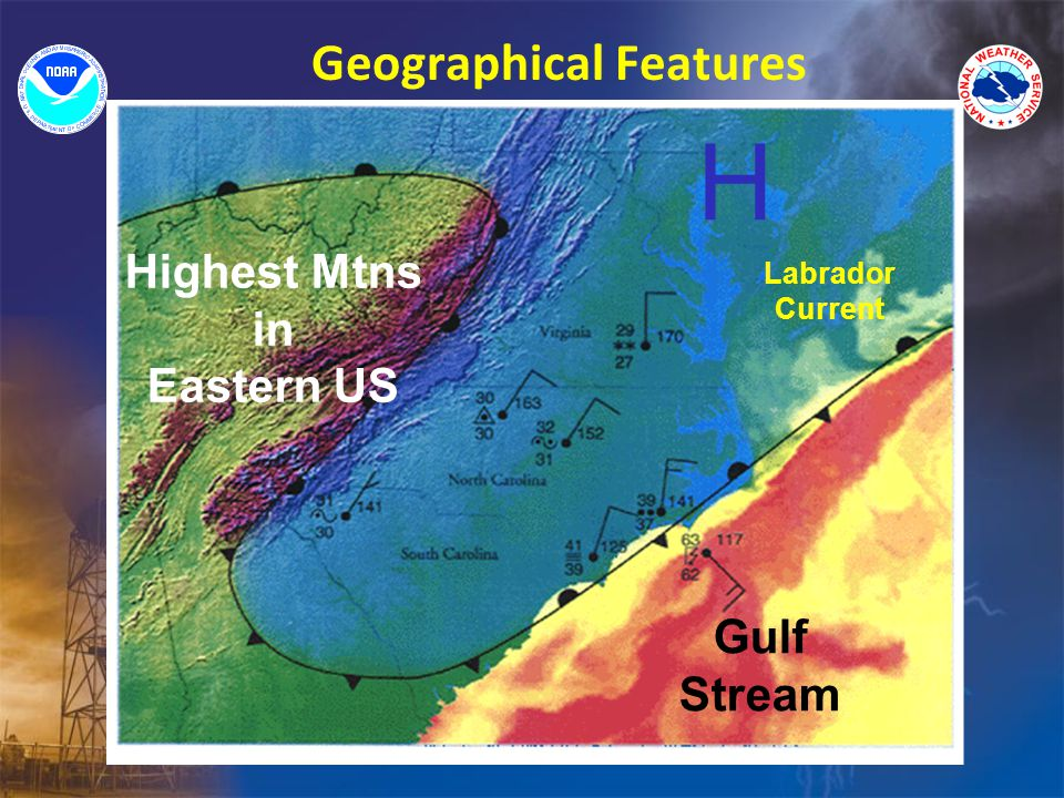 Geographical Features Gulf Stream Highest Mtns in Eastern US Labrador Current H