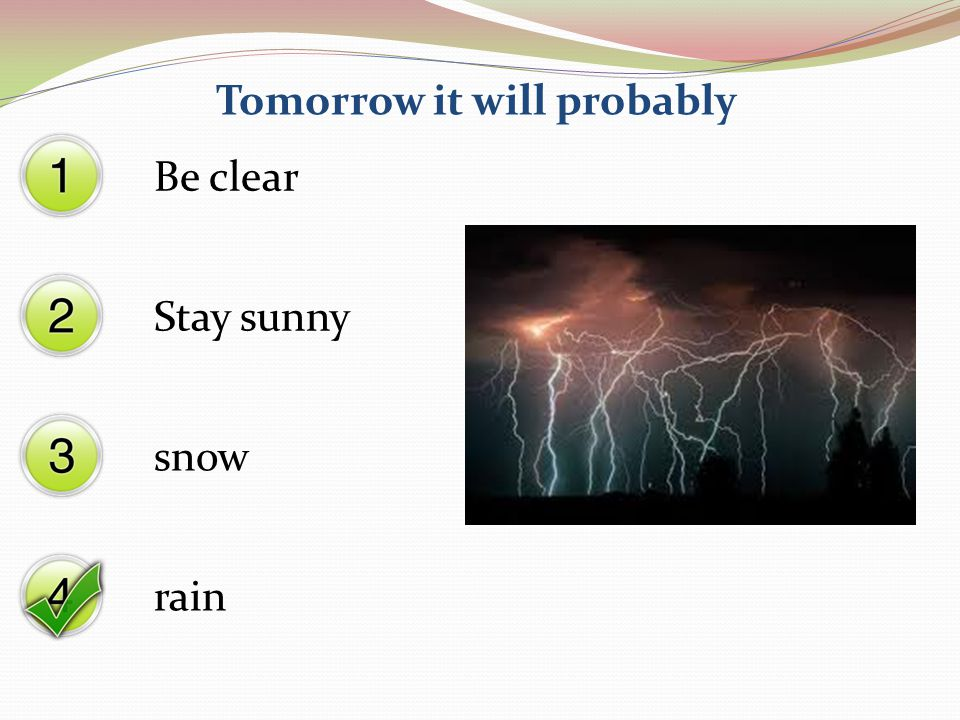 Tomorrow it will probably Stay sunny snow rain Be clear