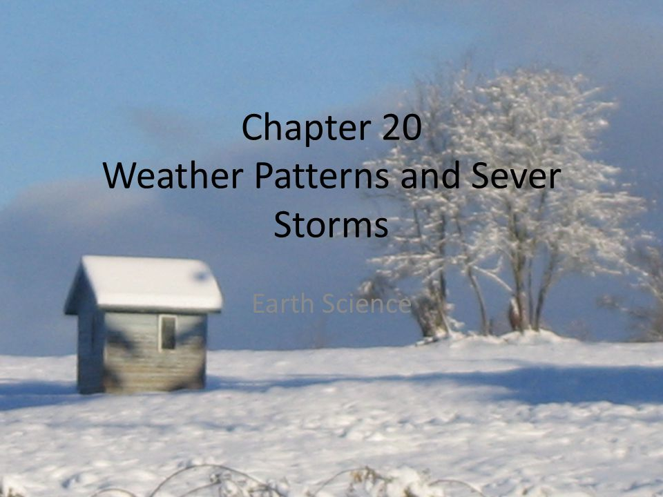 Chapter 20 Weather Patterns and Sever Storms Earth Science