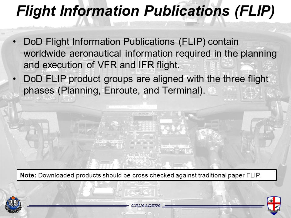 Crusaders DoD Flight Information Publications (FLIP) contain worldwide aeronautical information required in the planning and execution of VFR and IFR