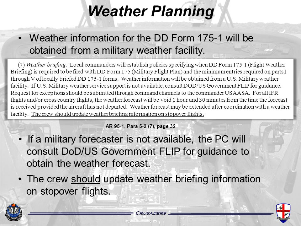 Crusaders Weather information for the DD Form 175-1 will be obtained from a military weather facility. Weather Planning AR 95-1, Para 5-2 (7), page 32