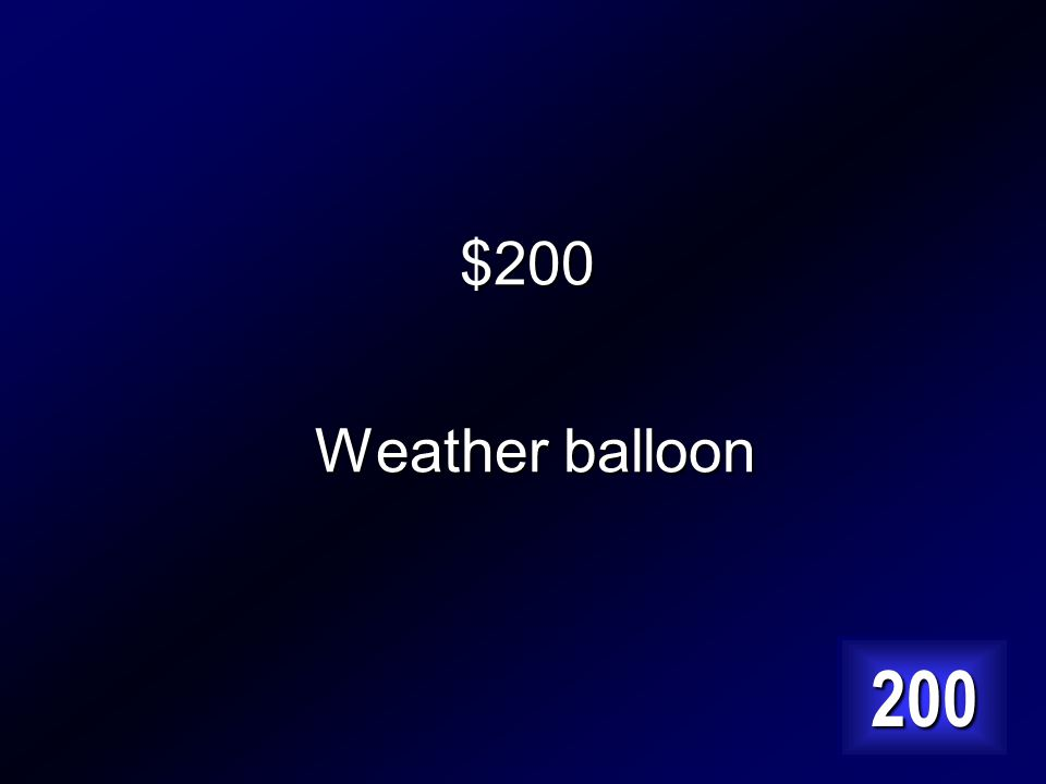$200 This is sent into the atmosphere daily to record weather data? Answer…